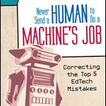 Never Send a Human to do a Machine's Job: Top 5 Mistakes in Ed Tech